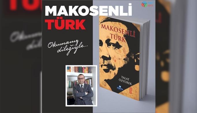 """Talat Özyürek'in, """"Makosenli Türk"""" kitabı çıktı"""