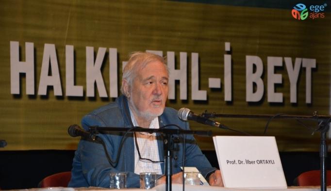 "Prof. Dr. İlber Ortaylı: ""Ehl-i Beyt'i en doğru anlayan millet Türklerdir"""