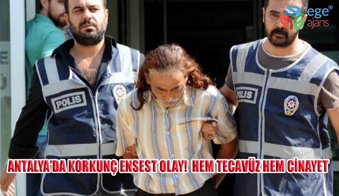 Antalya'da korkunç Ensest Olay! Zihinsel Engelli Kızına 6 Yıl İstismarda Bulundu. Builişkiden doğan bebekleri ise öldürdü!