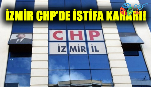 İzmir CHP'de İstifa Kararı!