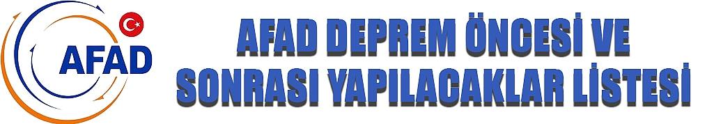 AFAD DEPREM ÖNCESİ VE SONRASI YAPILACAKLAR LİSTESİ