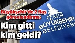 İzmir Büyükşehir'de 2 flaş görevlendirme