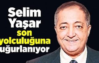 Selim Yaşar son yolculuğuna uğurlanıyor
